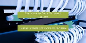 Structured Data Network Cabling installation services in Florida