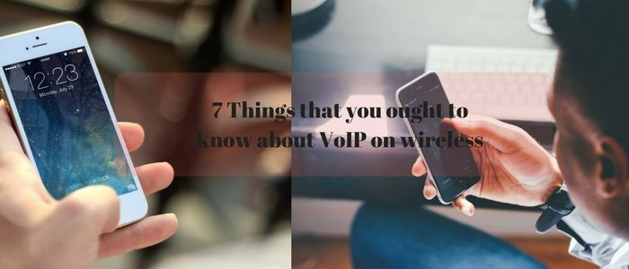 7 Things that you ought to know about VoIP on wireless